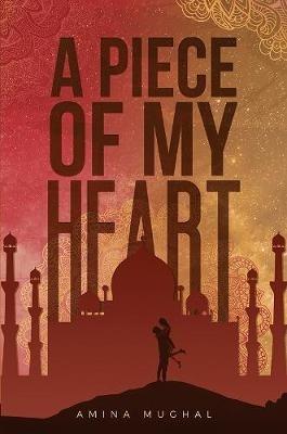 Amina Mughal,A Piece of My Heart