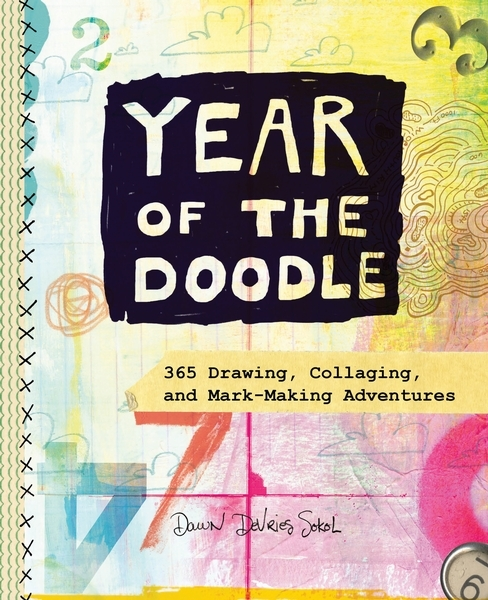 Dawn DeVries Sokol,Year of the Doodle:365 Drawing, Collaging, and Mark-Making Advent