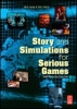 Iuppa, Nicholas,Borst, Terry, Story and Simulations for Serious Games