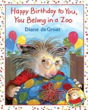 Degroat, Diane Happy Birthday to You, You Belong in a Zoo