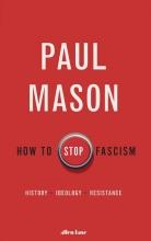 Paul Mason, How to Stop Fascism