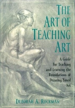 Deborah A. (Professor of Art in the Foundation and Fine Arts Department, Kendall College of Art and Design) Rockman The Art of Teaching Art