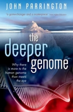 John (Associate Professor and University Lecturer in Cellular & Molecular Pharmacology, University of Oxford) Parrington The Deeper Genome