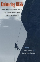 Baker, Tom Embracing Risk - The Changing Culture of Insurance & Responsibility