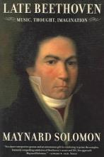 Solomon, Maynard Late Beethoven - Music, Thought, Imagination