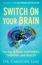Dr. Caroline Leaf Switch On Your Brain