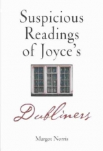 Norris, Margot Suspicious Readings of Joyce`s Dubliners