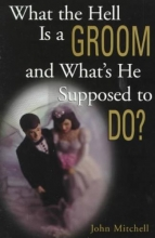 Mitchell, John What the Hell Is a Groom and What`s He Supposed to Do?