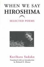 Kurihara, Sadako When We Say `Hiroshima`