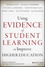George D. Kuh,   Stanley O. Ikenberry,   Natasha A. Jankowski,   Pat Hutchings Using Evidence of Student Learning to Improve Higher Education