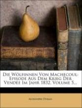 Alexandre Dumas, Die Wölfinnen von Machecoul: Episode aus dem Krieg der Vendée im Jahr 1832.