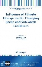 Jacques Nihoul Influence of Climate Change on the Changing Arctic and Sub-Arctic Conditions