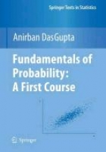 Anirban DasGupta Fundamentals of Probability: A First Course