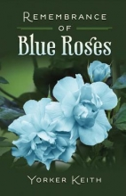 Keith, Yorker Remembrance of Blue Roses