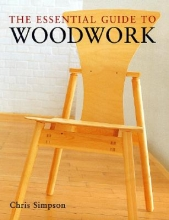 Simpson, Chris The Essential Guide to Woodwork