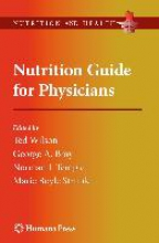 Ted (Lecturer in Biology) Wilson,   George A. Bray,   Norman J. Temple,   Maria Boyle Struble Nutrition Guide for Physicians
