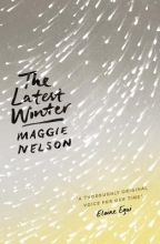 Maggie Nelson The Latest Winter