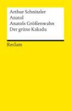 Schnitzler, Arthur Anatol. Anatols Gr�ssenwahn. Der gr�ne Kakadu
