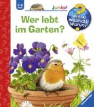 Mennen, Patricia Wieso? Weshalb? Warum? junior 49: Wer lebt im Garten?