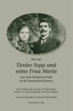 Burgstaller, Fanny Wie der Tiroler Sepp und seine Frau Maria aus dem Bregenzerwald in die Steiermark kamen