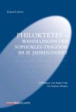Lefevre, Eckard Philoktetes - Wandlungen der Sophokles-Tragödie im 20. Jahrhundert