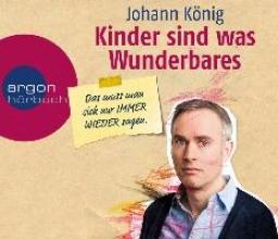 König, Johann Kinder sind was Wunderbares, das muss man sich nur IMMER WIEDER sagen
