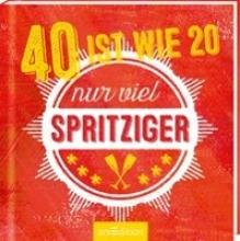 40 ist wie 20 -- nur viel spritziger!