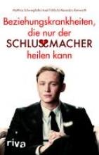 Schweighöfer, Matthias Beziehungskrankheiten, die nur der Schlussmacher heilen kann