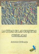 Orihuela, Antonio La ciudad de las croquetas congeladasThe City of the Frozen Croquettes