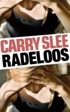 Carry Slee , Radeloos