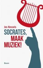 Jos  Kessels Socrates, maak muziek!