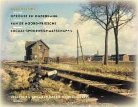 Oege Kleijne , Opkomst en ondergang van de Noord Friesche Locaal Spoorwegmaatschappij