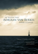 Lodewijk Wagenaar Martijn van den Bel  Lodewijk Hulsman, De reizen van Adriaan van Berkel naar Guiana