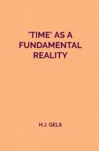 H.J. Gels , Time as a fundamental reality