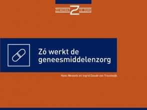 Ingrid Doude Van Troostwijk Kees Wessels, Zó werkt de geneesmiddelenzorg
