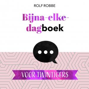 Rolf Robbe,Bijna elke dagboek voor twintigers