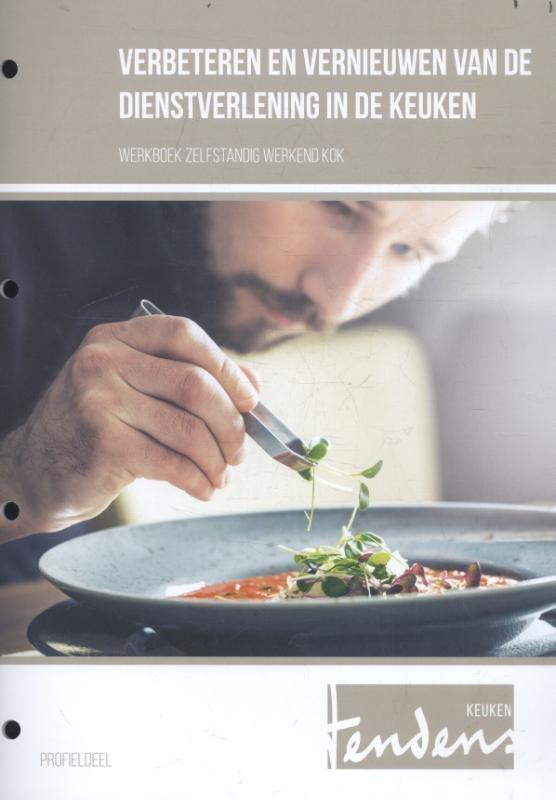 Barend Bakkenes, Mick van Bochove,Verbeteren en vernieuwen van de dienstverlening in de keuken werkboek zelfstandig werkend kok