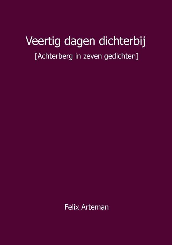 Felix Arteman,Veertig dagen dichterbij