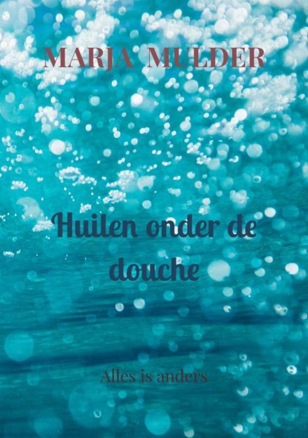 Marja Mulder,Huilen onder de douche