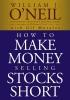 O`Neil, William J.,How to Make Money Selling Stocks Short