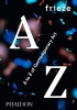 ,<b>Frieze A to Z of Contemporary Art</b>
