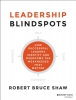 Shaw, Robert B.,Leadership Blindspots