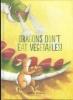 ,<b>Dragons don`t eat vegetables</b>