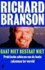 <b>Richard  Branson</b>,Gaat niet bestaat niet