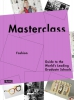 Masterclass Fashion Design,guide to the world s leading graduate schools