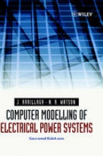 Arrillaga, Jos Computer Modelling of Electrical Power Systems