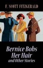Fitzgerald, F. Scott Bernice Bobs Her Hair and Other Stories