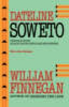 Finnegan, William Dateline Soweto - Travels with Black South African Reporters