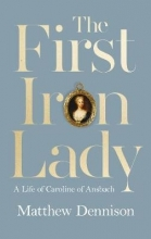 Matthew Dennison The First Iron Lady