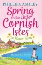 Ashley, Phillipa Spring on the Little Cornish Isles: The Flower Farm